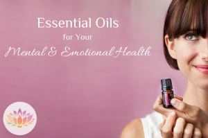 Essential Oils for Your Mental & Emotional Health