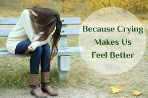 Crying Makes Us Feel Better