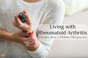Holistic Chiropractor's Guide to Living with Rheumatoid Arthritis