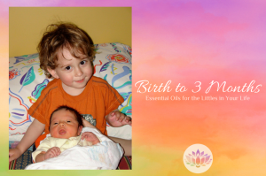 Essential Oils for the Littles in Your Life - Birth to 6 Months