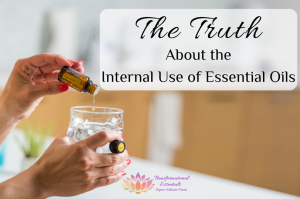 The Truth About the Internal Use of Essential Oils
