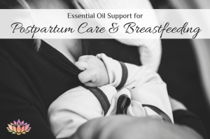 Essential Oil Support for Postpartum Care and Breastfeeding